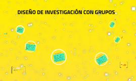 DISEÑO DE INVESTIGACIÓN CON GRUPOS