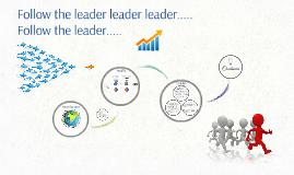 Follow the leader leader leader.....