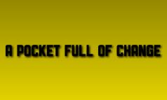 A Pocket Full of Change