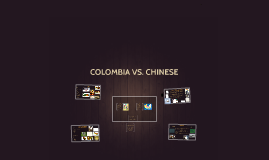 COLOMBIA VS. CHINESE