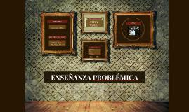 Copy of ENSEÑANZA PROBLÉMICA