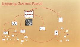 Copy of lezione su Giovanni Pascoli