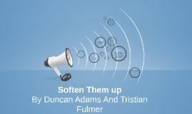 Copy of Soften Them up