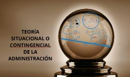 Copy of TEORÍA SITUACIONAL O CONTINGENCIAL DE LA ADMINISTRACIÓN