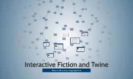 Interactive Fiction and Twine