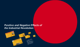 Copy of Positive and Negative Effects of the Industrial Revolution