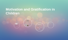 Motivation and Gratification in Children