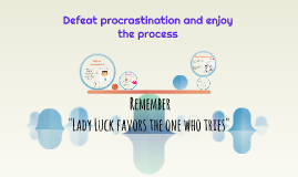 Defeat procrastination and enjoy the process