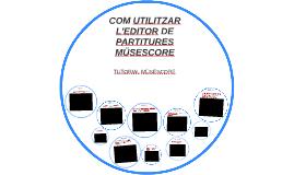 COM UTILITZAR L'EDITOR DE PARTITURES MUSESCORE