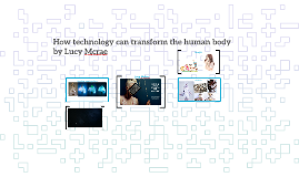 How technology can transform the human body by Lucy Mcrae