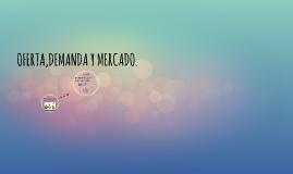 OFERTA,DEMANDA Y MERCADO.