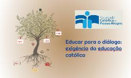 Educar para o diálogo: exigência da educação católica