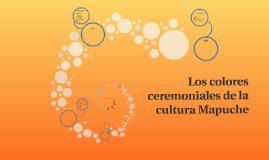 Los colores ceremoniales de la cultura Mapuche