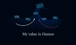 My value is Humor