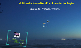 Multimedia Journalism-Era of new Technologies