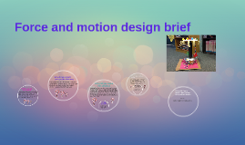 Force and motion design brief