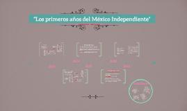 """""""Los primeros años del México Independiente"""""""