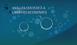 ANALIZA STATISTICĂ A LIBERTĂŢII ECONOMICE