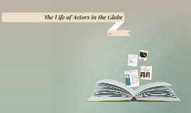 The Life of Actors in the Globe