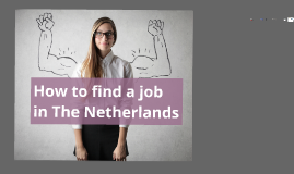 Feb 2017 How to find a job in The Netherlands