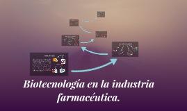 Biotecnología en la industria farmacéutica.