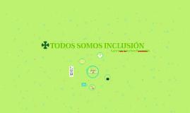 TODOS SOMOS INCLUSIÓN