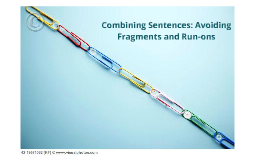 Copy of Combining Sentences: Avoiding Fragments and Run-Ons.