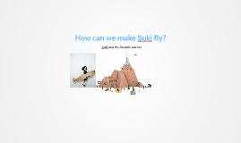 How can we make Suki fly?