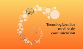 Tecnología en los medios de comunicación
