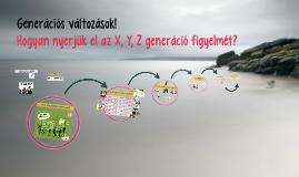 Copy of Generációs változások! Hogyan dolgozzunk együtt az X, Y, Z generációval?