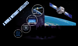 A World Without Satellites...