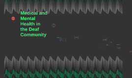Medical and Mental Health in the Deaf Community