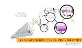 Copy of LA SIGNIFICACIÓN DE LA PRÁCTICA EDUCATIVA