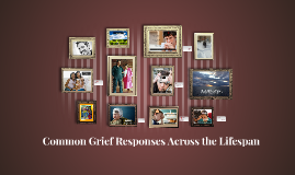 Copy of Common Grief Responses Across the Lifespan