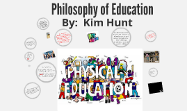 Copy of Kim Hunt's Philosophy of Physical Education