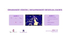 GRABANDO VÍDEOS | DESARMANDO DESIGUALDADES