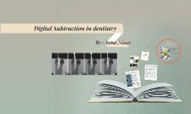 Digital Substraction in dentistry