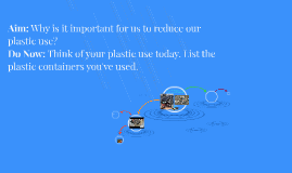 Aim: Why is it important for us to reduce our plastic use?