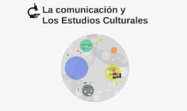 La comunicacion y        Los Estudios Culturales