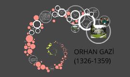 ORHAN GAZİ(1326-1359)