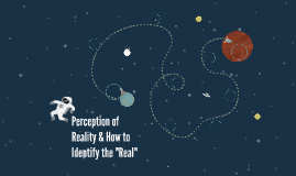 "Perception of Reality & How to Identify the ""Real"""