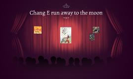 Chang E run away to the moon
