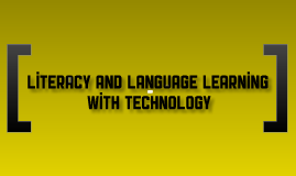 Technology: Literacy and Language Learning