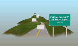 FILIPINO INGENUITY IN VISUAL ARTS