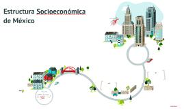 Copy of Estructura Socioeconómica de México.