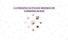 Copy of LA VIOLENCIA EN LOS MEDIOS DE COMUNICACION
