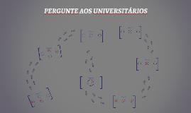 Copy of PERGUNTE AOS UNIVERSITÁRIOS