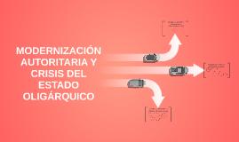 MODERNIZACIÓN AUTORITARIA Y CRISIS DEL ESTADO OLIGÁRQUICO