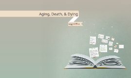 Aging Death & Dying
