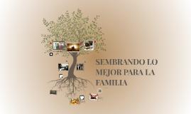 Copy of SEMBRANDO LO MEJOR EN LA FAMILIA